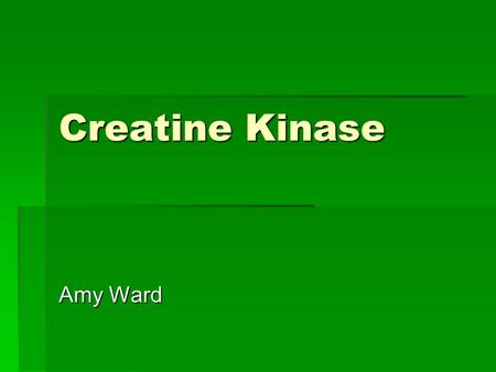 Creatine Kinase Amy Ward. Overview  Metabolism  Creatine Kinase Isoforms  ATP Recycling  Clinical Relevance.
