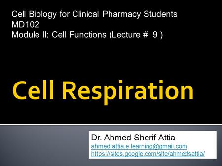 Cell Biology for Clinical Pharmacy Students MD102 Module II: Cell Functions (Lecture # 9 ) Dr. Ahmed Sherif Attia https://sites.google.com/site/ahmedsattia/
