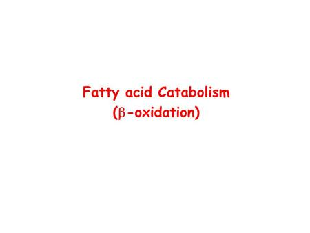 Fatty acid Catabolism (  -oxidation). Beta Oxidation of Fatty Acids Process by which fatty acids are degraded by removal of 2-C units  -oxidation.
