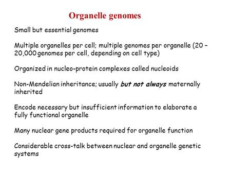 Organelle genomes Small but essential genomes Multiple organelles per cell; multiple genomes per organelle (20 – 20,000 genomes per cell, depending on.
