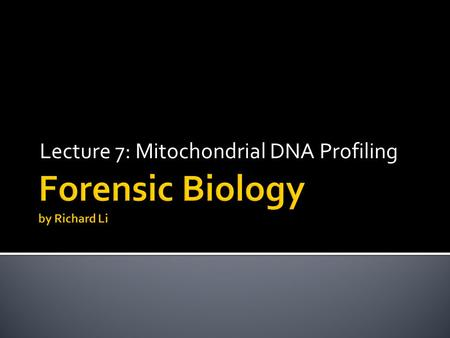 Lecture 7: Mitochondrial DNA Profiling.  Mitochondrial DNA and forensics  Human mitochondrial genome  Polymorphic regions  DNA sequencing  Interpretation.