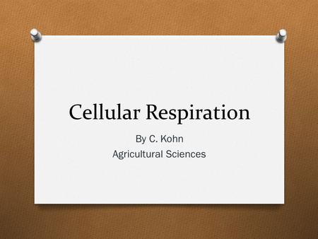 Cellular Respiration By C. Kohn Agricultural Sciences.