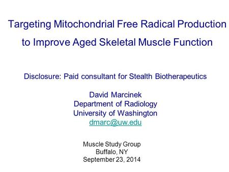 Targeting Mitochondrial Free Radical Production to Improve Aged Skeletal Muscle Function Disclosure: Paid consultant for Stealth Biotherapeutics David.