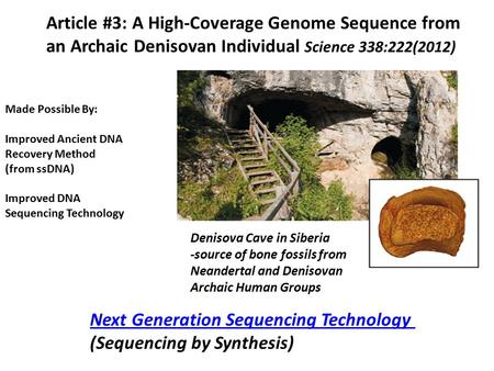 Article #3: A High-Coverage Genome Sequence from an Archaic Denisovan Individual Science 338:222(2012) Denisova Cave in Siberia -source of bone fossils.