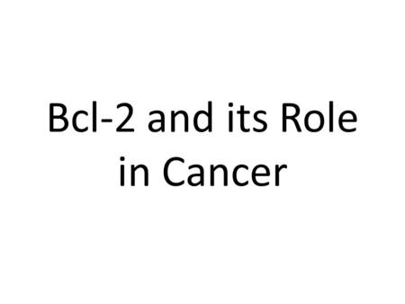 Bcl-2 and its Role in Cancer. Mitochondria in the Cell