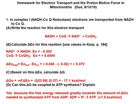Homework for Electron Transport and the Proton Motive Force in Mitochondria (Due, 9/13/10) 1. In complex I (NADH-Co Q Reductase) electrons are transported.