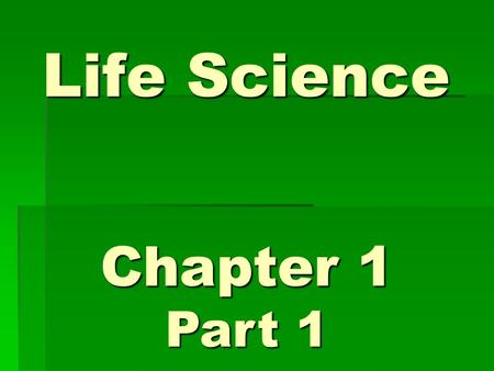 Life Science Chapter 1 Part 1.