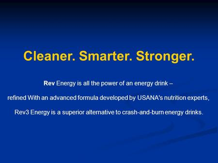 Cleaner. Smarter. Stronger. Rev Energy is all the power of an energy drink – refined With an advanced formula developed by USANA's nutrition experts, Rev3.
