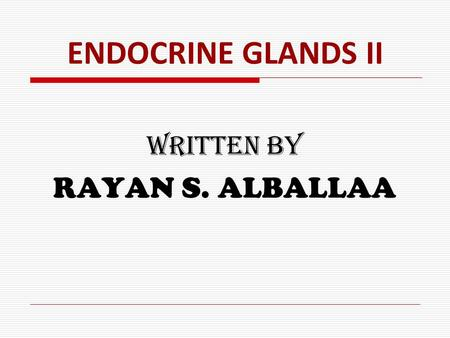 ENDOCRINE GLANDS II WRITTEN BY RAYAN S. ALBALLAA.