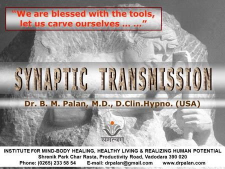 """We are blessed with the tools, let us carve ourselves … …"" Dr. B. M. Palan, M.D., D.Clin.Hypno. (USA) INSTITUTE F0R MIND-BODY HEALING, HEALTHY LIVING."