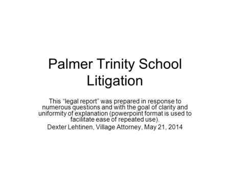"Palmer Trinity School Litigation This ""legal report"" was prepared in response to numerous questions and with the goal of clarity and uniformity of explanation."