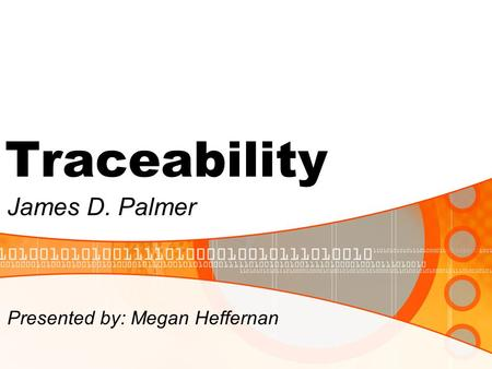 Traceability James D. Palmer Presented by: Megan Heffernan.