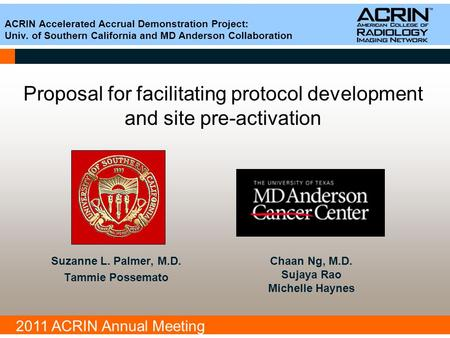 2011 ACRIN Annual Meeting Proposal for facilitating protocol development and site pre-activation Suzanne L. Palmer, M.D. Tammie Possemato Chaan Ng, M.D.