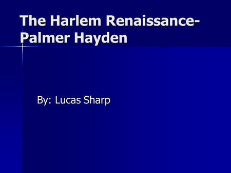 The Harlem Renaissance- Palmer Hayden By: Lucas Sharp.