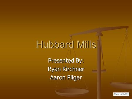 Hubbard Mills Presented By: Ryan Kirchner Aaron Pilger.