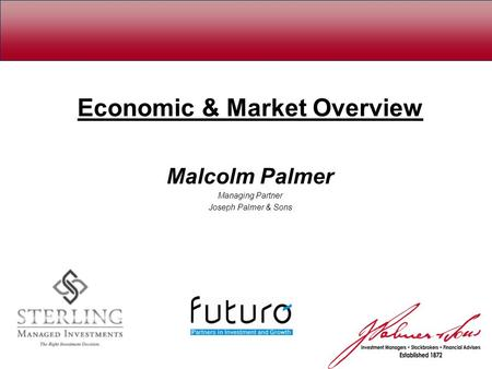 Economic & Market Overview Malcolm Palmer Managing Partner Joseph Palmer & Sons.