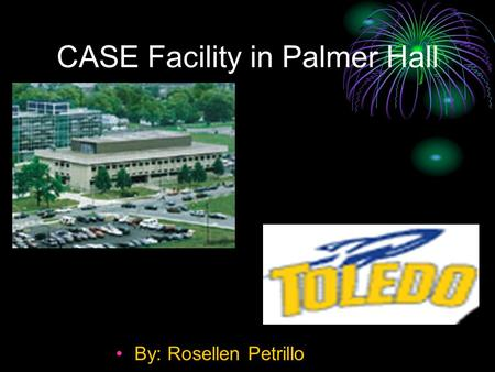 CASE Facility in Palmer Hall By: Rosellen Petrillo.
