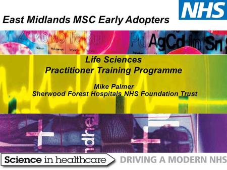 Life Sciences Practitioner Training Programme Mike Palmer Sherwood Forest Hospitals NHS Foundation Trust East Midlands MSC Early Adopters.