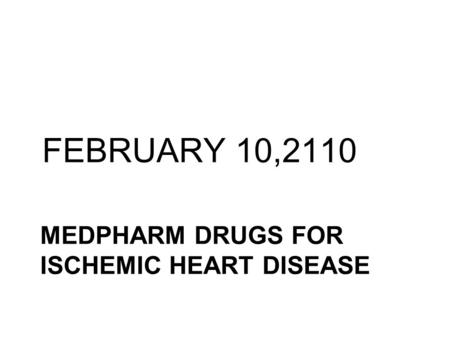 MEDPHARM DRUGS FOR ISCHEMIC HEART DISEASE FEBRUARY 10,2110.