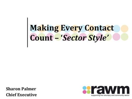 Making Every Contact Count – 'Sector Style' Sharon Palmer Chief Executive.