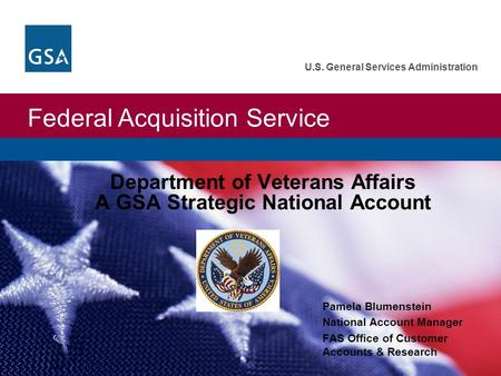 Federal Acquisition Service U.S. General Services Administration Department of Veterans Affairs A GSA Strategic National Account Pamela Blumenstein National.