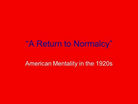 """A Return to Normalcy"" American Mentality in the 1920s."