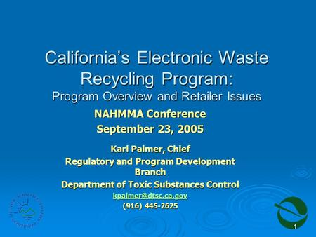 1 California's Electronic Waste Recycling Program: Program Overview and Retailer Issues NAHMMA Conference September 23, 2005 Karl Palmer, Chief Regulatory.