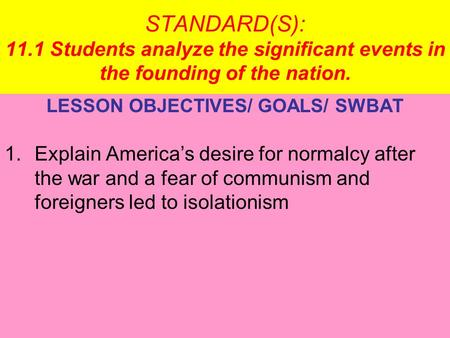 STANDARD(S): 11.1 Students analyze the significant events in the founding of the nation. LESSON OBJECTIVES/ GOALS/ SWBAT 1.Explain America's desire for.