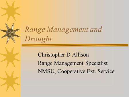 Range Management and Drought Christopher D Allison Range Management Specialist NMSU, Cooperative Ext. Service.