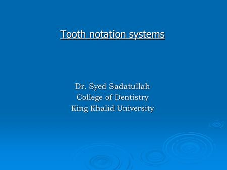 Tooth notation systems Dr. Syed Sadatullah College of Dentistry King Khalid University.