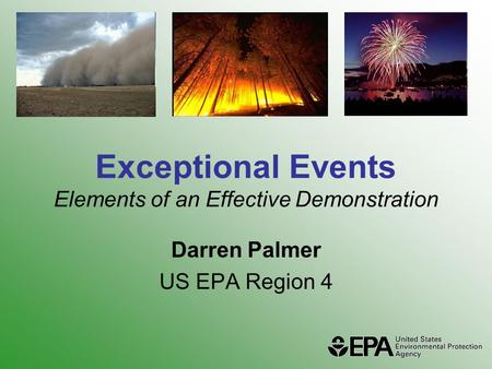 Exceptional Events Elements of an Effective Demonstration Darren Palmer US EPA Region 4.