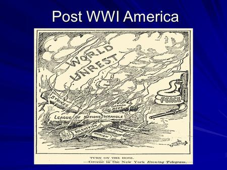 Post WWI America. America is tired Finished the First World War Economy is struggling Cost of living is up Production is down.