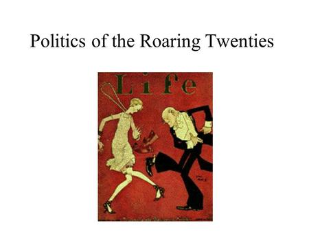 "Politics of the Roaring Twenties. Post-WWI Politics and Social Issues 1920 election Warren G. Harding a ""Return to Normalcy"""