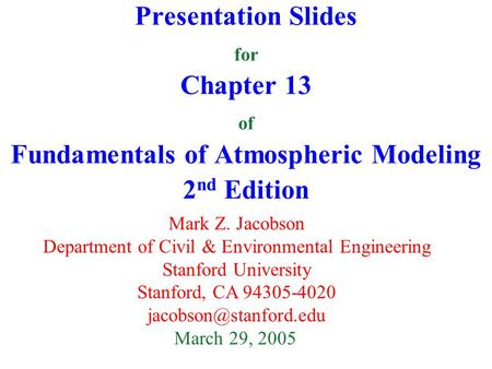 Presentation Slides for Chapter 13 of Fundamentals of Atmospheric Modeling 2 nd Edition Mark Z. Jacobson Department of Civil & Environmental Engineering.