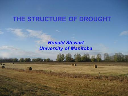 THE STRUCTURE OF DROUGHT Ronald Stewart University of Manitoba.