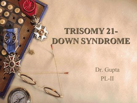 TRISOMY 21- DOWN SYNDROME Dr. Gupta PL-II. Incidence Approximately one in 1000 live births.