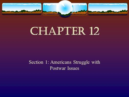 Chapter 12 Section 1: Americans Struggle with Postwar Issues.