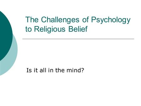 The Challenges of Psychology to Religious Belief Is it all in the mind?