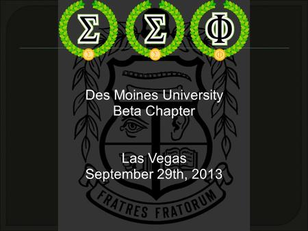 Des Moines University Beta Chapter Las Vegas September 29th, 2013.