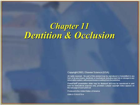 Chapter 11 Dentition & Occlusion Copyright 2003, Elsevier Science (USA). All rights reserved. No part of this product may be reproduced or transmitted.