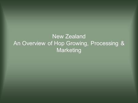 New Zealand An Overview of Hop Growing, Processing & Marketing.