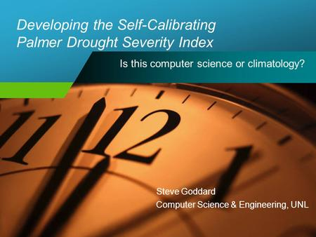 Developing the Self-Calibrating Palmer Drought Severity Index Is this computer science or climatology? Steve Goddard Computer Science & Engineering, UNL.