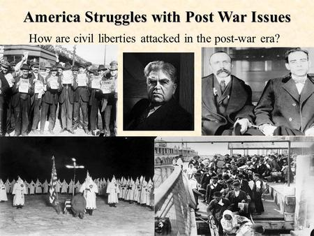 America Struggles with Post War Issues How are civil liberties attacked in the post-war era?