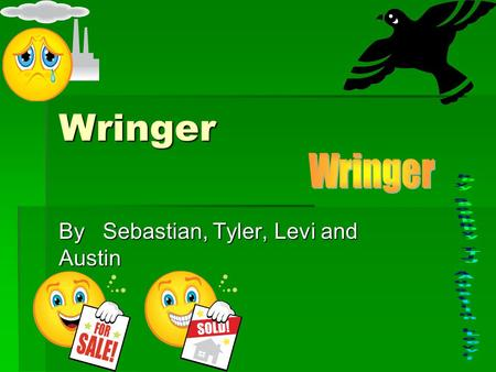 Wringer By Sebastian, Tyler, Levi and Austin. Main Characters  Palmer is the one that just moved in.  Beans he is a Wringer.  Mutto he is a another.