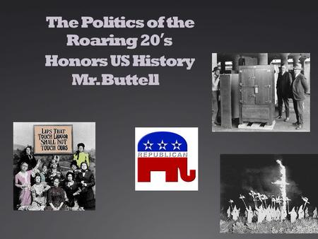 The Politics of the Roaring 20's Honors US History Mr. Buttell.