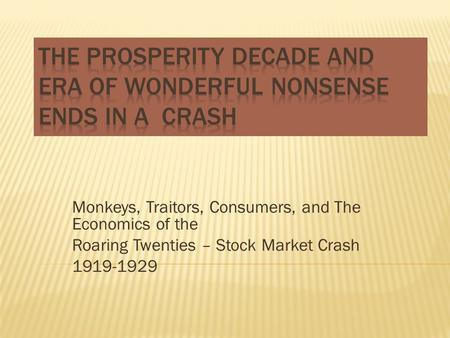 Monkeys, Traitors, Consumers, and The Economics of the Roaring Twenties – Stock Market Crash 1919-1929.