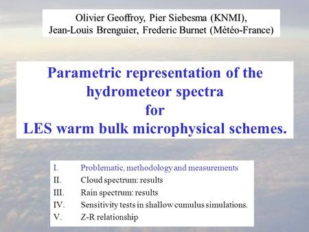 Parametric representation of the hydrometeor spectra for LES warm bulk microphysical schemes. Olivier Geoffroy, Pier Siebesma (KNMI), Jean-Louis Brenguier,