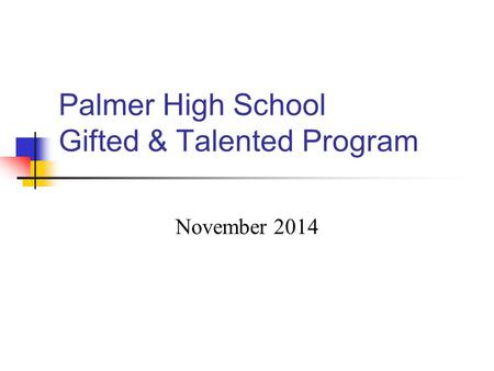 Palmer High School Gifted & Talented Program November 2014.