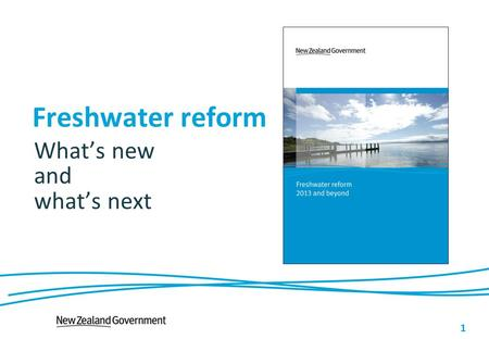 1 Freshwater reform What's new and what's next. Constituency for change LAWF provided the platform Community partnerships are underway Sectors are increasingly.