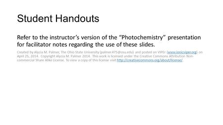"Student Handouts Refer to the instructor's version of the ""Photochemistry"" presentation for facilitator notes regarding the use of these slides. Created."